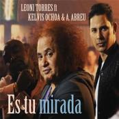 Leoni Torres Ft. Kelvis Ochoa & Alexander Abreu - Es Tu Mirada