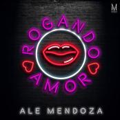Ale Mendoza - ROGANDO AMOR